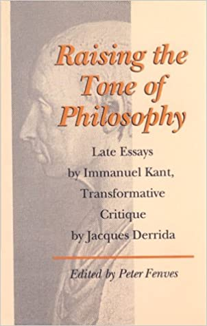 raising the tone of philosophy late essays by immanuel kant  raising the tone of philosophy late essays by immanuel kant transformative critique by jacques derrida professor peter fenves phd 9780801861017