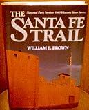 The Santa Fe Trail; The National Park Service 1963 Historic Sites Survey, William E. Brown, 0935284648