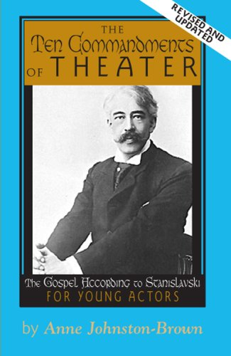 The 10 Commandments of Theater: The Gospel According to Stanislavski for Young Actors Anne Johnston-Brown