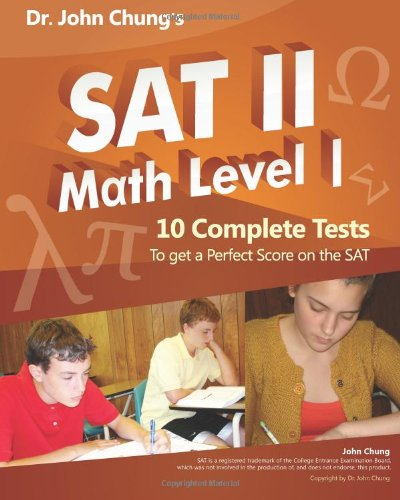 Dr. John Chung's SAT II Math Level 1: 10 Complete Tests designed for perfect score on the test.
