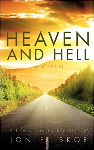 To Heaven and Hell (and Back): Jon E  Skor: 9781622303670