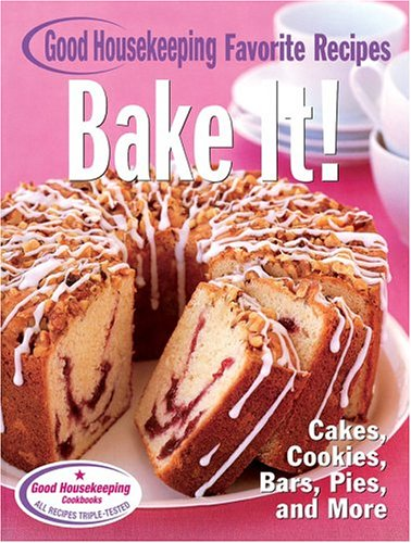 Bake It! Good Housekeeping Favorite Recipes: Cakes, Cookies, Bars, Pies, and More (Favorite Good Housekeeping Recipes)