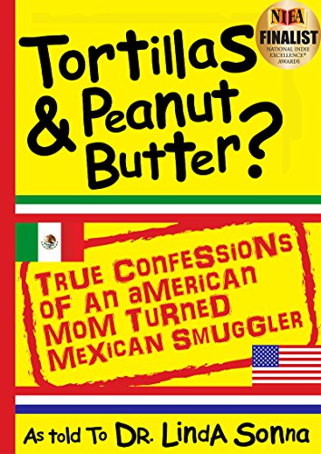 Tortillas & Peanut Butter: True Confessions of an American Mom Turned Mexican Smuggler ()
