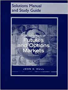 Fundamentals of futures and options markets 6th edition solution manual