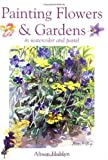 img - for Painting Flowers & Gardens: In Watercolor and Pastel book / textbook / text book