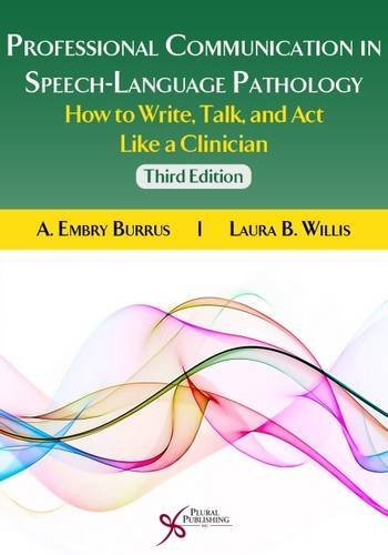 Professional Communication in Speech-Language Pathology How to Write, Talk, and Act Like a Clinician, Third Edition