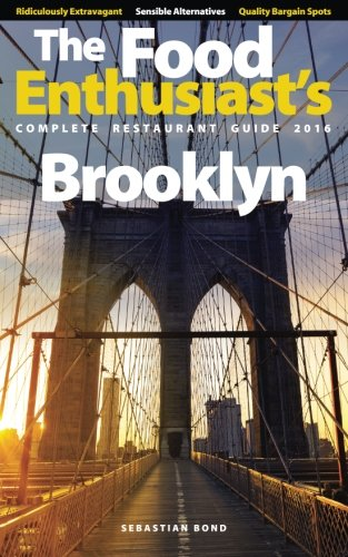 Brooklyn – 2016 (The Food Enthusiast's Complete Restaurant Guide)