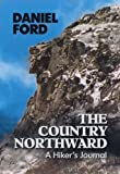 The Country Northward: A Hiker's Journal. On the Trail in the White Mountains of New Hampshire