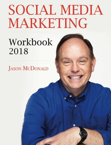 Social Media Marketing Workbook  2018 Edition   How To Use Social Media For Business