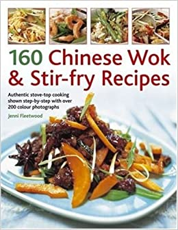 160 Chinese Wok and Stir-fry Recipes: Authentic Stove-top Cooking Shown Step-by-step by Jenni Fleetwood (2008-08-13)
