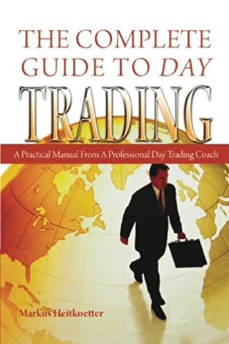 the complete guide to day trading a practical manual from a rh amazon com day trading academy manual Day Trading Computer Setup