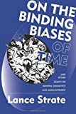 On the Binding Biases of Time and Other Essays on General Semantics and Media Ecology, Lance Strate, 0982755937