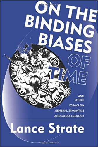 Book On the Binding Biases of Time: And Other Essays on General Semantics and Media Ecology