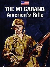 The M1 Garand: America\'s Rifle