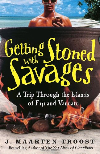 Getting Stoned with Savages: A Trip Through the Islands of Fiji and Vanuatu...