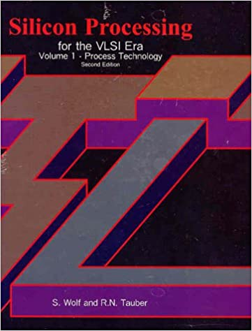 Silicon Processing for the VLSI Era, Vol. 1: Process Technology Stanley Wolf and Richard N. Tauber