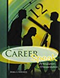 Career Speak : Articulation and Presentation, Gonsher, Debra, 1465209433