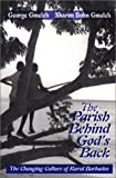 The Parish Behind God's Back : The Changing Culture of Rural Barbados, Gmelch, George and Gmelch, Sharon Bohn, 1577662091