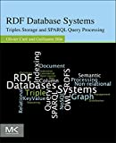 RDF Database Systems : Triples Storage and SPARQL Query Processing, Curé, Olivier and Blin, Guillaume, 0127999574