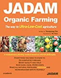 JADAM  Organic Farming: The way to Ultra-Low-Cost agriculture, Make all-natural fertilizer, pesticide and  microorganism inputs yourself