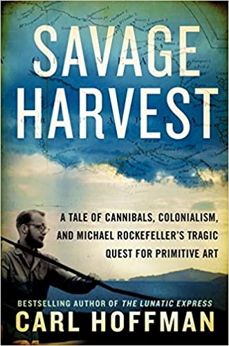 Colonialism A Tale of Cannibals and Michael Rockefellers Tragic Quest for Primitive Art Savage Harvest