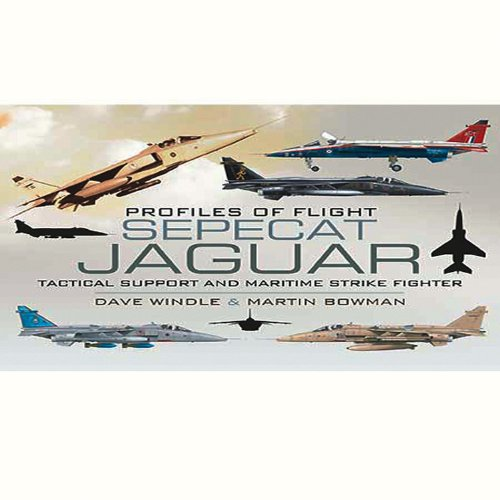 Sepecat Jaguar: Profiles of Flight: Tactical Support and Maritime Strike Fighter