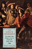 The King's Irishmen: the Irish in the Exiled Court of Charles II, 1649-1660, Williams, Mark, 1843839253
