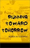 Running Toward Tomorrow, Maria M. Godwin, 1403321108