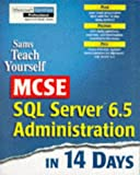 Sams Teach Yourself MCSE SQL Server 6.5 Administration in 14 Days, Brad McGehee, 067231312X