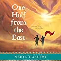 One Half from the East Audiobook by Nadia Hashimi Narrated by Ariana Delawari