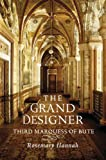 The Grand Designer : Third Marquess of Bute, Hannah, Rosemary, 1780270275