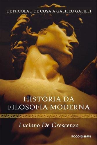 História da filosofia moderna - De Nicolau de Cusa a Galileu Galilei