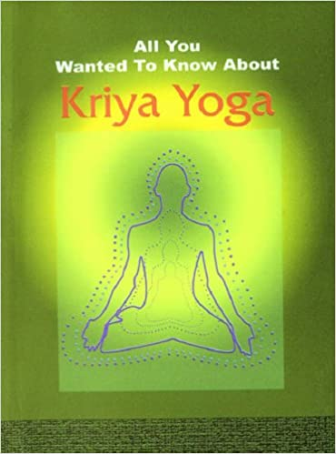 Kriya Yoga (All You Wanted to Know About): Ravindra Kumar ...