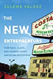 The New Entrepreneurs: How Race, Class, and Gender Shape American Enterprise, Zulema Valdez, 0804773203