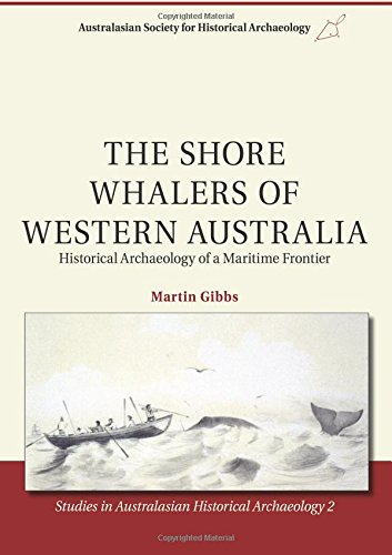 The Shore Whalers of Western Australia: Historical Archaeology of a Maritime Frontier