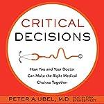 Critical Decisions | Peter A Ubel