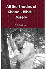 All the Shades of Shane - Blissful Misery by S. K. Ballinger (2014-02-19) Hardcover
