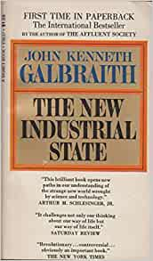 an analysis of the new industrial state by john kenneth galbraith Editions for the new industrial state: 0691131414 (paperback published in 2007), 0395124751 (hardcover published in 1971), 0140210822 (paperback publishe.