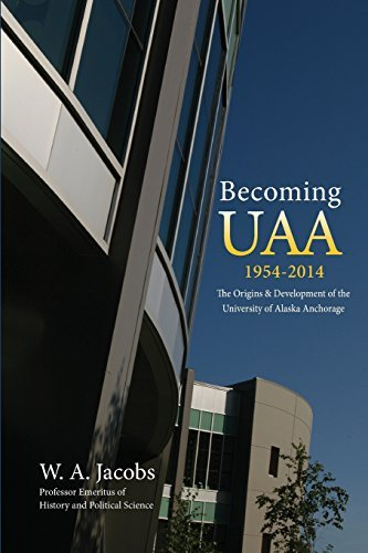 Becoming UAA: 1954-2014 The Origins & Development of the University of Alaska Anchorage by W.A Jacobs - Alaska Anchorage Mall