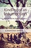 Kindling of an Insurrection : Notes from Junglemahals, Sinha, Chandan, 041566215X