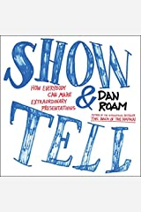 Show and Tell: How Everybody Can Make Extraordinary Presentations by Dan Roam (March 01,2016) Paperback