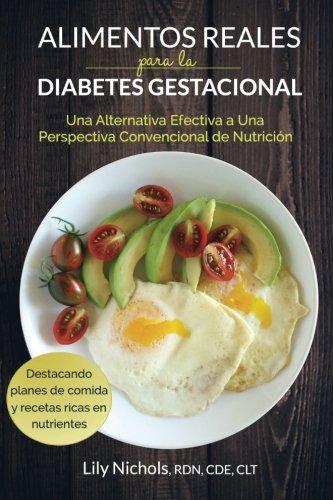 Alimentos Reales para la Diabetes Gestacional: Una Alternativa Efectiva a una Perspectiva Convencional de Nutricion (Spanish Edition) [Lily Nichols] (Tapa Blanda)