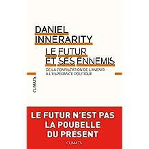 Le Futur et ses ennemis: DE LA CONFISCATION DE L'AVENIR À L'ESPÉRANCE POLITIQUE (CLIMATS NON FIC) (French Edition)