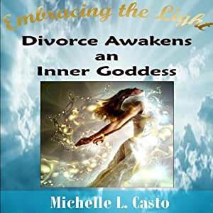Embracing the Light: Divorce Awakens an Inner Goddess Audiobook