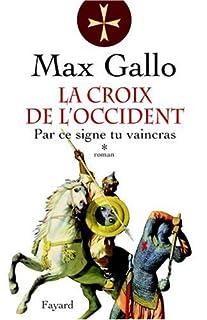 La croix de l'Occident   [01] : par ce signe tu vaincras, Gallo, Max