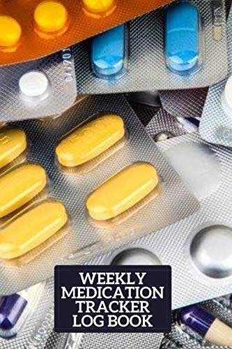 Weekly Medication Tracker Log Book: Perfect Medical Tracking Notebook Journal to Write in All Appointments and Service, For Medicine Monitoring Log, ... in Notebook, 110 Pages. (Prescription Log)