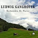 Hochwürden, Hr. Pfarrer | Ludwig Ganghofer