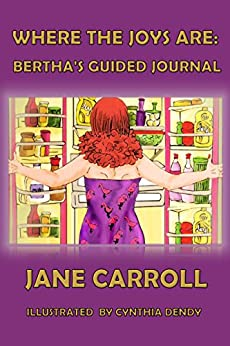 Where the Joys Are: Bertha's Guided Journal (The Bertha Series Book 3) by [Carroll, Jane]