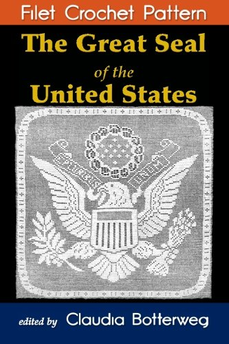 The Great Seal of the United States Filet Crochet Pattern: Complete Instructions and ()