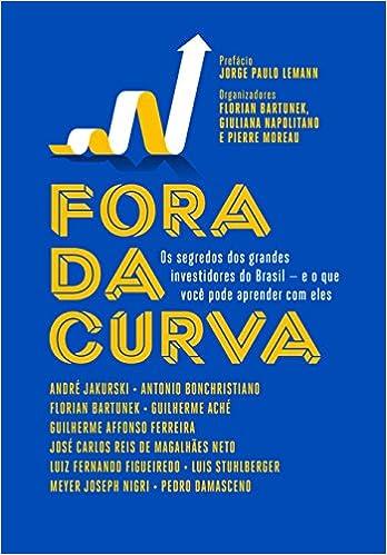 Fora da Curva. Os Segredos dos Grandes Investidores do Brasil e o que Você  Pode Aprender com Eles  Vários autores  Amazon.com.br  Livros b27ea23feca89